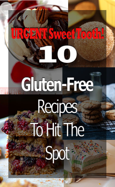 URGENT Sweet Tooth! 10 Gluten-Free Recipes To Hit The Spot