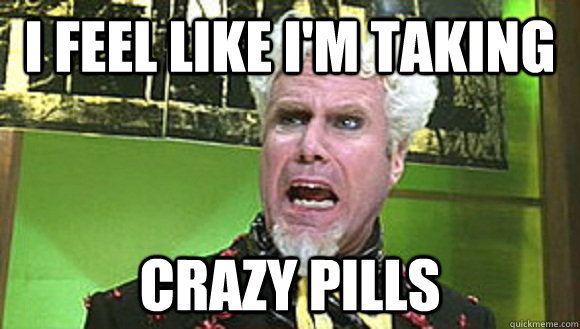 Zoolander crazy pills
